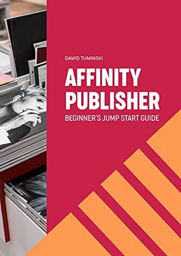 Affinity Publisher. Beginner's Jumpstart Guide: How to quickly create your first Affinity Publisher projects independently (English Edition)