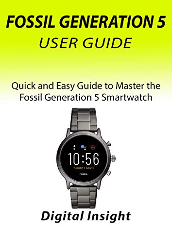 FOSSIL GENERATION 5 USER MANUAL: Quick and Easy Guide to Master the Fossil Generation 5 Smartwatch (English Edition)