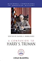 A Companion to Harry S. Truman (Wiley Blackwell Companions to American History)