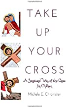 Take Up Your Cross: A Scriptural Way of the Cross for Children