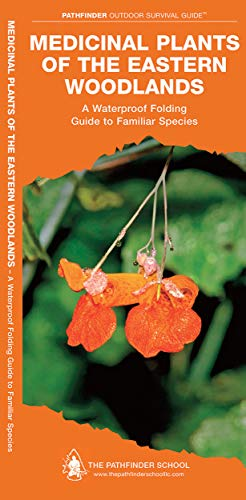 Medicinal Plants of the Eastern Woodlands: A Folding Pocket Guide to Familiar Species: A Waterproof Folding Guide to Familiar Species (Pathfinder Outdoor Survival Guide Series)