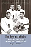 FOUR BOYS AND A GUITAR: The Story and Music of The Mills Brothers