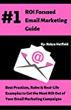 #1 ROI Focused Email Marketing Guide: Best Practices, Rules, and Real Life Examples to Get the Most ROI Out of Your Email Marketing Campaigns