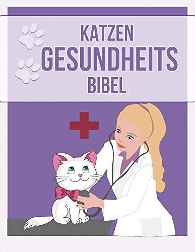 Katzen Gesundheits Bibel: Das Buch zur Katzengesundheit