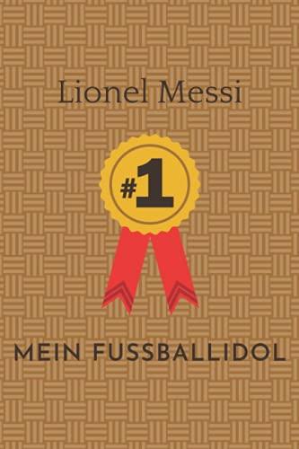 Mein Fußball Idol Lionel Messi: Notizbuch für Fußball Fans: Punktiertes Buch für alle Fussball Liebhaber. Ideal geeignet als Notizheft, Journal, ... für Freunde, Verwandte und Kollegen.