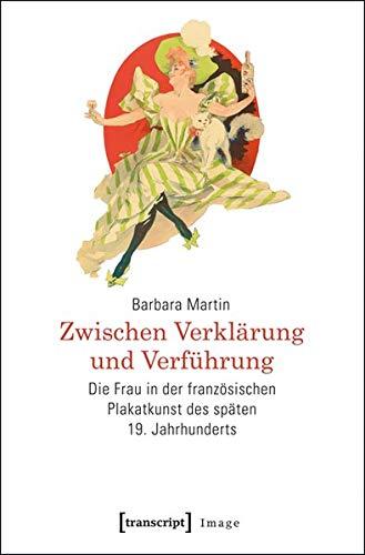 Zwischen Verklärung und Verführung: Die Frau in der französischen Plakatkunst des späten 19. Jahrhunderts (Image)