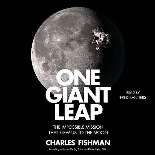 One Giant Leap     The Untold Story of How We Flew to the Moon              By:                                                                                                                                 Charles Fishman                               Narrated by:                                                                                                                                 Fred Sanders                      Length: 15 hrs and 5 mins     3 ratings     Overall 5.0