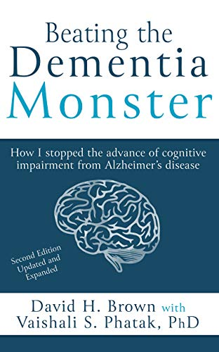 Beating the Dementia Monster: How I stopped the advance of cognitive impairment from Alzheimer's disease by [David Brown, Vaishali Phatak]