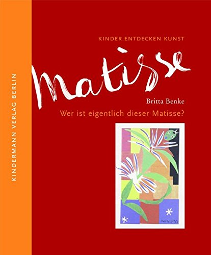 Wer ist eigentlich dieser Matisse?: Kinder entdecken Kunst
