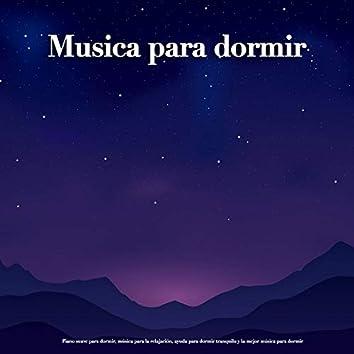 Musica para dormir:Piano suave para dormir, música para la relajación, ayuda para dormir tranquilo y la mejor música para dormir