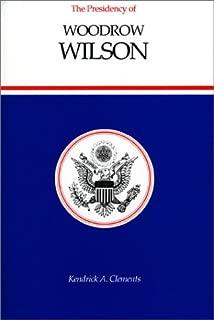 The Presidency of Woodrow Wilson (American Presidency Series)