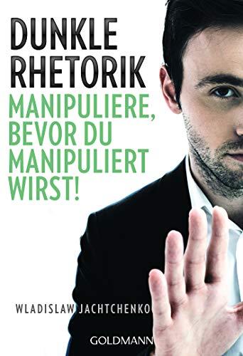 Dunkle Rhetorik: Manipuliere, bevor du manipuliert wirst!