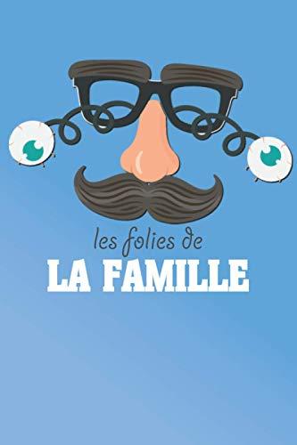 Les folies de la famille - Blague en famille - carnet d'humour - bêtisier familial: journal de souvenirs - cadeau spécial pour la famille - tranche de vie - 100 pages - 15.24 x 22.86 cm (6x9 po)