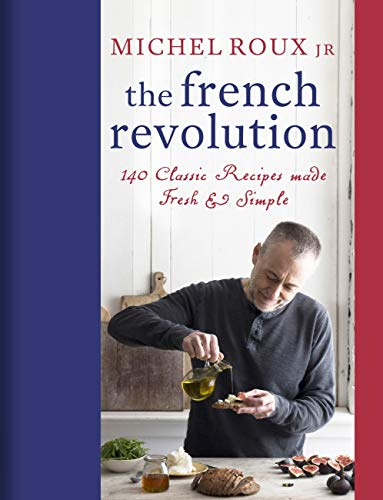 The French Revolution: 140 Classic Recipes made Fresh & Simple (English Edition)