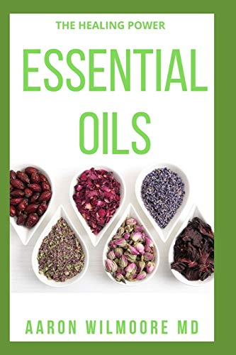 ESSENTIAL OIL: Everything You Need to Know About the Healing Power of Essential Oil