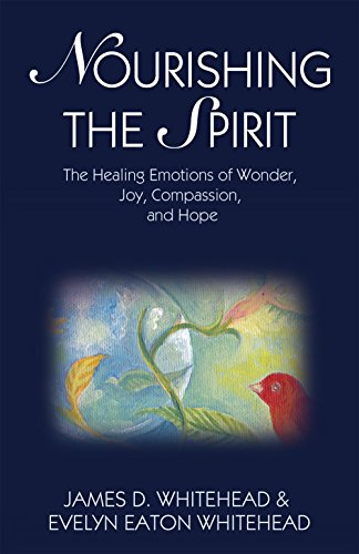 Nourishing the Spirit: The Healing Emotions of Wonder, Joy, Compassion, and Hope by James D. Whitehead, Evelyn Eaton Whitehead (2012) Paperback