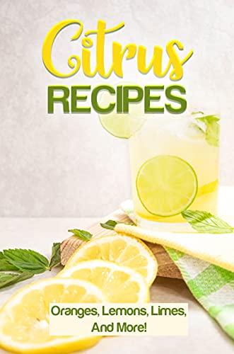 Citrus Recipes: Oranges, Lemons, Limes, And More!: Ciroc Summer Citrus Recipes (English Edition)