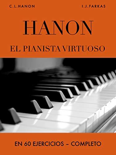Hanon: El pianista virtuoso en 60 Ejercicios: Completo (Spanish Edition)