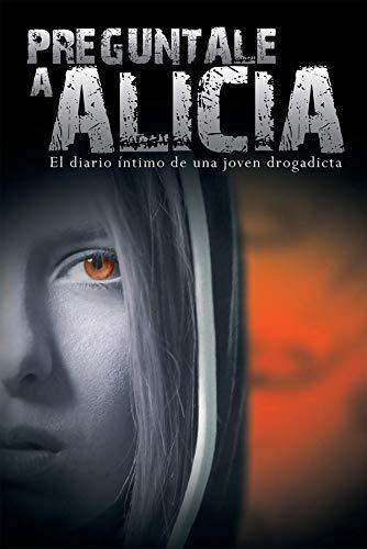 Preguntale a Alicia: El Diario Intimo de Una Joven Drogadicta (Spanish Edition)