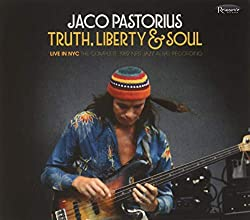 Jaco Pastorius: Truth, Liberty & Soul