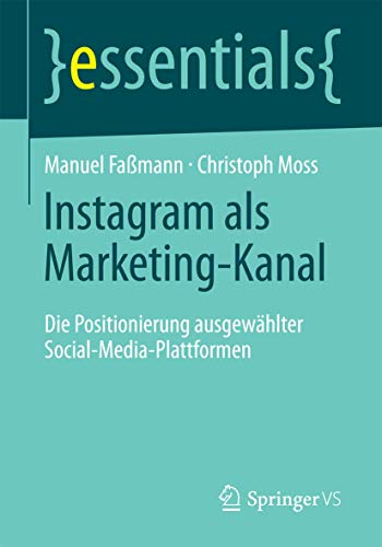Faßmann, Manuel / Moss, Christoph: Instagram als Marketing-Kanal: Die Positionierung ausgewählter Social-Media-Plattformen