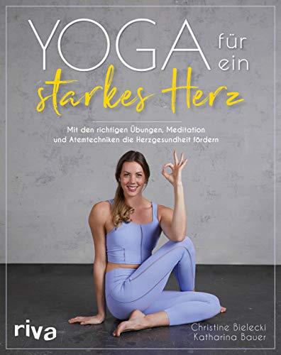 Yoga für ein starkes Herz: Mit den richtigen Übungen, Meditation und Atemtechniken die Herzgesundheit fördern