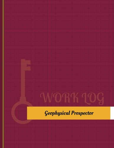 Geophysical Prospector Work Log: Work Journal, Work Diary, Log - 131 pages, 8.5 x 11 inches (Key Wor