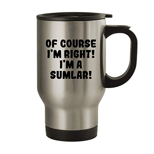 Of Course I'm Right! I'm A Sumlar! - 14oz Stainless Steel Travel Mug, Silver