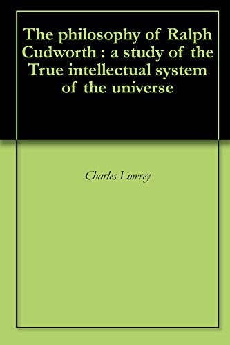 The philosophy of Ralph Cudworth : a study of the True intellectual system of the universe