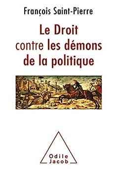Le Droit contre les démons de la politique (OJ.SC.HUMAINES) par [François Saint-Pierre]