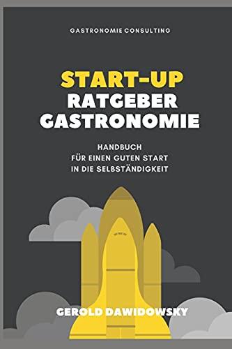 Start-Up Ratgeber Gastronomie: Handbuch für einen guten Start in die Selbständigkeit
