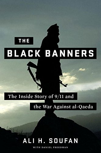 The Black Banners: The Inside Story of 9/11 and the War Against al-Qaeda (First Edition)