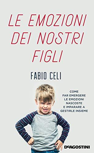 Le emozioni dei nostri figli: Come far emergere le emozioni nascoste e imparare a gestirle insieme (Italian Edition)