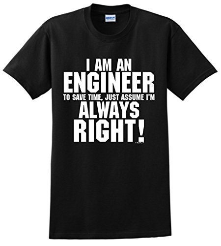 I'm an Engineer Just Always Assume I'm Right T-Shirt Small Black
