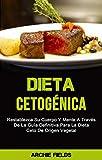 Dieta Cetogénica: Restablezca Su Cuerpo Y Mente A Través De La Guía Definitiva Para La Dieta Ceto De
