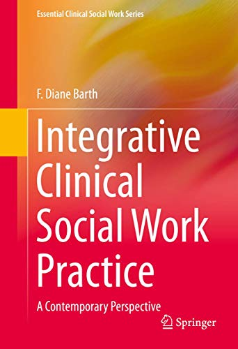 Integrative Clinical Social Work Practice: A Contemporary Perspective (Essential Clinical Social Work Series)