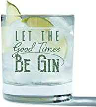 Let the Good Times Be Gin Glass - Funny Lowball Glasses Gifts Men Women - Unique Birthday Gift Presents Best Friend Dad So...