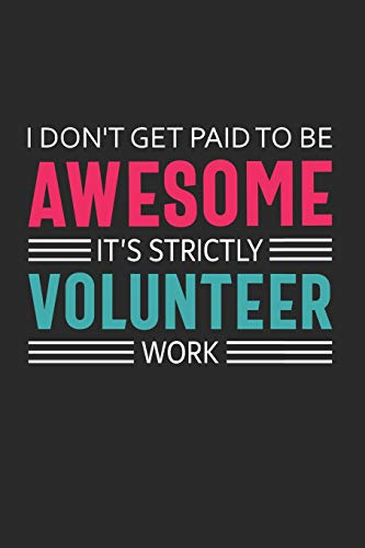 I Don't Get Paid to Be Awesome It's Strictly Volunteer Work: Volunteer Appreciation Gifts Quote Design Notebook (Journal, Diary) (Volunteer Thank You Presents)
