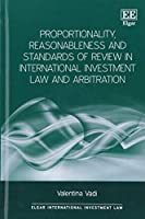 Proportionality, Reasonableness and Standards of Review in International Investment Law and Arbitration (Elgar International Investment Law)