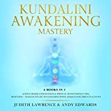 Kundalini Awakening Mastery: 6 Books In 1: Achieve Higher Consciousness & Spiritual Transcendence Using Meditation - Increase Psychic Intuition, Mind Power, Awaken Your Third Eye & Evolve