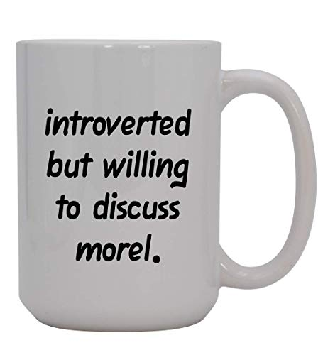 Introverted But Willing To Discuss Morel - 15oz Ceramic White Coffee Mug Cup, Light Green