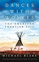 Dances with Wolves: The American Frontier Epic including The Holy Road (Dances With Wolves 1)