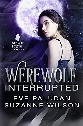 Werewolf Interrupted: A Paranormal Women's Mystery Novel (The Werewolf Detectives Book 1) by [Eve Paludan, Suzanne Wilson, J.R. Rain]