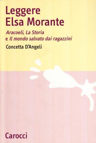 Leggere Elsa Morante. Arcoeli, la storia e il mondo salvato dai ragazzini