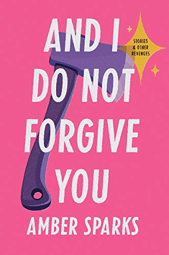 Image of And I Do Not Forgive You: Stories and Other Revenges