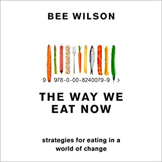 The Way We Eat Now                   By:                                                                                                                                 Bee Wilson                               Narrated by:                                                                                                                                 Bee Wilson                      Length: 12 hrs and 29 mins     13 ratings     Overall 4.7