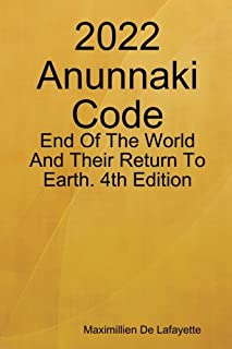 2022 Anunnaki Code: End Of The World And Their Return To Earth. 4th Edition