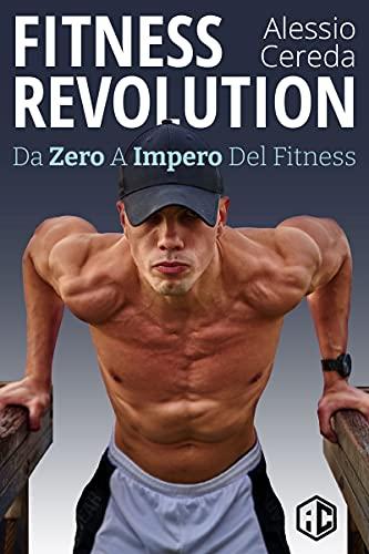 FITNESS REVOLUTION: Da Zero a Impero del Fitness (Italian Edition)