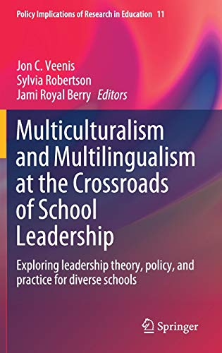 Compare Textbook Prices for Multiculturalism and Multilingualism at the Crossroads of School Leadership: Exploring leadership theory, policy, and practice for diverse schools Policy Implications of Research in Education, 11 1st ed. 2020 Edition ISBN 9783030547493 by Veenis, Jon C.,Robertson, Sylvia,Berry, Jami Royal