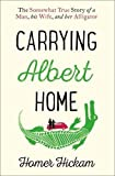 Carrying Albert Home: The Somewhat True Story of a Man, His Wife and Her Alligator - Homer Hickam